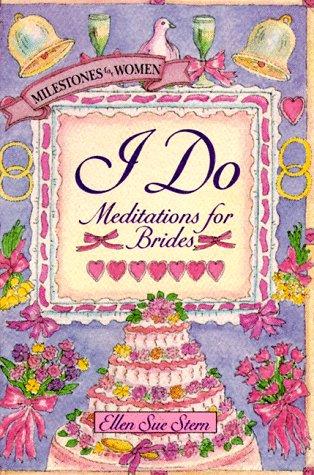 I DO: MEDITATIONS FOR BRIDES (Milestones for Women), Ellen Sue Stern