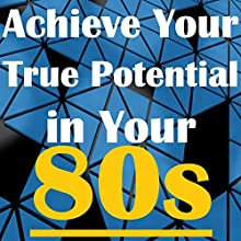 Achieve Your True Potential in Your 80s - Self-improvement Hypnosis Speech by Sunny Oye Narrated by Richard Johnson