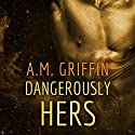 Dangerously Hers Audiobook by A.M. Griffin Narrated by Simone Lewis