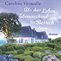 Als das Leben überraschend zu Besuch kam Hörbuch von Caroline Vermalle Gesprochen von: Tobias Dutschke