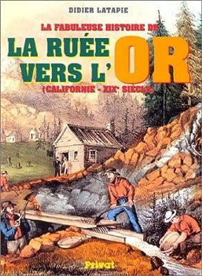 La Fabuleuse Histoire de la ruée vers l'or, Californie - XIXe siècle de Didier Latapie