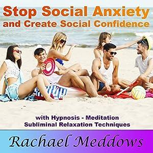 Stop Social Anxiety and Create Social Confidence Speech