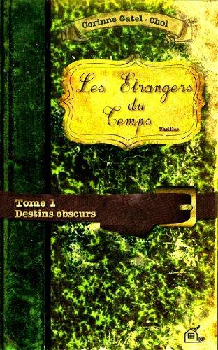 Couverture du livre LES ETRANGERS DU TEMPS - TOME 1 - DESTINS OBSCURS: DESTINS OBSCURS