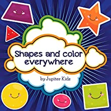 Shapes and Color Everywhere (       UNABRIDGED) by Jupiter Kids Narrated by Emily Blankenship-Tucker