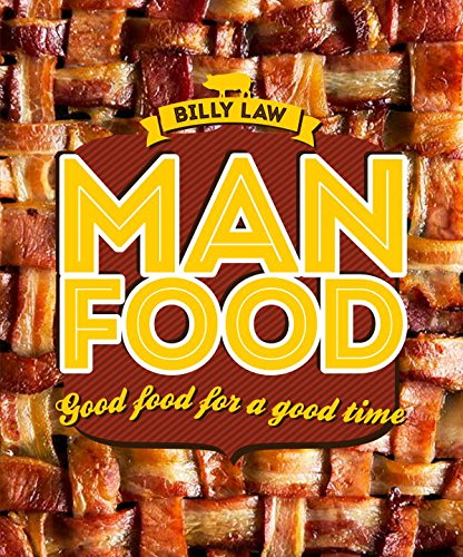 Man Food: Good Food for a Good Time by Billy Law