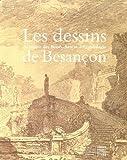 img - for LES DESSINS DU MUSEE DES BEAUX ARTS ET D'ARCHEOLOGIE DE BESANCON book / textbook / text book