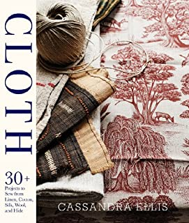 Book Cover: Cloth: 30+ Projects to Sew from Linen, Cotton, Silk, Wool, and Hide