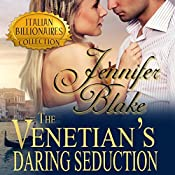 The Venetian's Daring Seduction: Italian Billionaires, Book 2 | Jennifer Blake