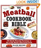 The Meatball Cookbook Bible: Foods from Soups to Desserts-500 Recipes That Make the World Go Round