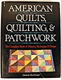 American quilts, quilting, and patchwork: The complete book of history, technique & design Adelaide Hechtlinger