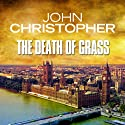 The Death of Grass (       UNABRIDGED) by John Christopher Narrated by William Gaminara
