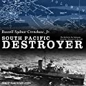 South Pacific Destroyer: The Battle for the Solomons from Savo Island to Vella Gulf (       UNABRIDGED) by Russell Sydnor Crenshaw Narrated by Alan Bomar Jones