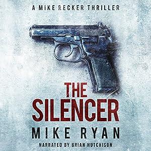 The Silencer: The Silencer Series, Book 1 Hörbuch von Mike Ryan Gesprochen von: Brian Hutchison