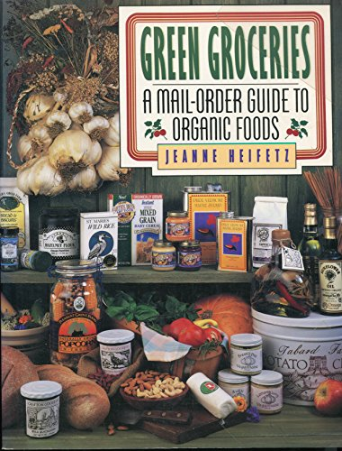 Green Groceries: A Mail-Order Guide to Organic Food PDF