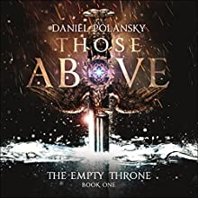 Those Above: The Empty Throne, Book 1 (       UNABRIDGED) by Daniel Polansky Narrated by Andrew Wincott