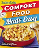 The Editors of Southern Living Magazine Southern Living Comfort Food Made Easy: Hearty Homestyle Dishes for Busy Cooks