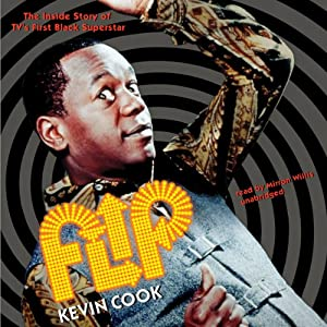 Flip: The Inside Story of TV's First Black Superstar | [Kevin Cook]