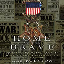 Home of the Brave: In Their Own Words, Selected Short Stories of Immigrant Medal of Honor Recipients of the Civil War Audiobook by Les Rolston Narrated by Kevin Charles
