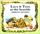 Lucy and Tom at the Seaside (Picture Puffin) Shirley Hughes