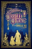 The Singular & Extraordinary Tale of Mirror & Goliath: From the Peculiar Adventures of John Lovehart, Esq., Volume 1 (Notebooks of John Loveheart, Esq)
