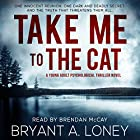 Take Me to the Cat Hörbuch von Bryant A. Loney Gesprochen von: Brendan McCay