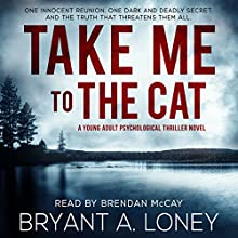 Take Me to the Cat Audiobook by Bryant A. Loney Narrated by Brendan McCay