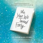 The Year We Turned Forty | Liz Fenton,Lisa Steinke