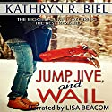 Jump, Jive, and Wail Audiobook by Kathryn R. Biel Narrated by Lisa Beacom
