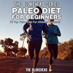 Paleo Diet for Beginners: 70 Top Paleo Diet for Athletes Exposed ! (The Blokehead Success Series) |  The Blokehead