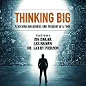 Thinking Big: Achieving Greatness One Thought at a Time Hörbuch von Zig Ziglar, Les Brown, Larry Iverson, Laura Stack, Bob Proctor, Marcia Wieder, Chris Widener, Sheila Murray Bethel, Mark Sanborn Gesprochen von: Zig Ziglar, Les Brown, Larry Iverson, Laura Stack, Bob Proctor, Marcia Wieder, Chris Widener, Sheila Murray Bethel, Mark Sanborn