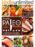 Everyday Paleo For Beginners: Everything You Need to Kick-Start the Paleo Diet