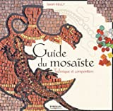 echange, troc Sarah Kelly, Collectif - Guide du mosaïste : Technique et composition
