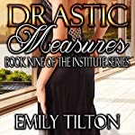 Drastic Measures: The Institute Series, Book 9 | Emily Tilton