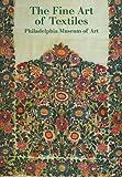 The Fine Art of Textiles: Philadelphia Museum of Art (0876331177) by Blum, Dilys E.