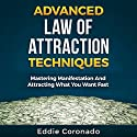 Advanced Law of Attraction Techniques: Mastering Manifestation and Attracting What You Want Fast Hörbuch von Eddie Coronado Gesprochen von: Russell Stamets