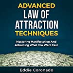Advanced Law of Attraction Techniques: Mastering Manifestation and Attracting What You Want Fast | Eddie Coronado
