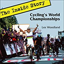 Cycling's World Championships: The Inside Story Audiobook by Les Woodland Narrated by David L. Stanley