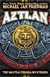 Aztlan: The Maxtla Colhua Mysteries (0615758843) by Friedman, Michael Jan