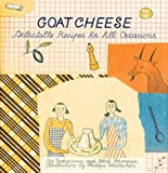 cover of Goat Cheese: Delectable Recipes for All Occasions (Artful Kitchen)