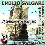 L'Apparizione del Naufrago: Le Novelle Marinaresche, Vol. 13 [The Appearance of the Shipwrecked: The Seafaring Novels, Vol. 13] | Emilio Salgari