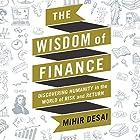 The Wisdom of Finance: Discovering Humanity in the World of Risk and Return Hörbuch von Mihir Desai Gesprochen von: Mihir Desai