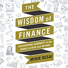 The Wisdom of Finance: Discovering Humanity in the World of Risk and Return | Livre audio Auteur(s) : Mihir Desai Narrateur(s) : Mihir Desai