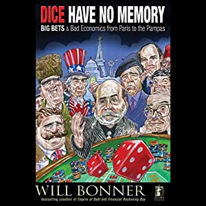 Dice Have No Memory: Big Bets and Bad Economics from Paris to the Pampas | [Will Bonner]
