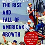 The Rise and Fall of American Growth: The U.S. Standard of Living Since the Civil War | Robert J. Gordon