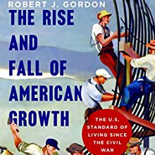 The Rise and Fall of American Growth: The U.S. Standard of Living Since the Civil War | Livre audio Auteur(s) : Robert J. Gordon Narrateur(s) : Michael Butler Murray