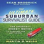 The Ultimate Suburban Survivalist Guide: The Smartest Money Moves to Prepare for Any Crisis | Sean Brodrick