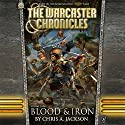 Blood & Iron: The Warcaster Chronicles, Book 3 Audiobook by Chris A. Jackson Narrated by Marc Vietor