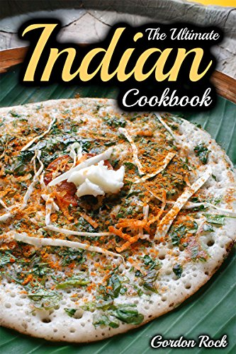The Ultimate Indian Cookbook: Indian Cooking Made Easy (Indian Recipes) by Gordon Rock