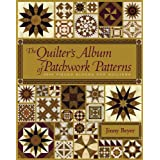 The Quilter's Album of Patchwork Patterns: 4044 Pieced Blocks for Quiltersby Jinny Beyer