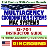 echange, troc Federal Emergency Management Agency (FEMA) - 21st Century FEMA Course Manuals - Multiagency Coordination Systems (MAC), IS-701, Instructor Guide for Officials, Government,